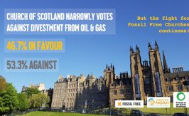 "Banner: ""Church of Scotland narrowly votes against divestment from oil and gas - but the fight for Fossil Free Churches continues!"""